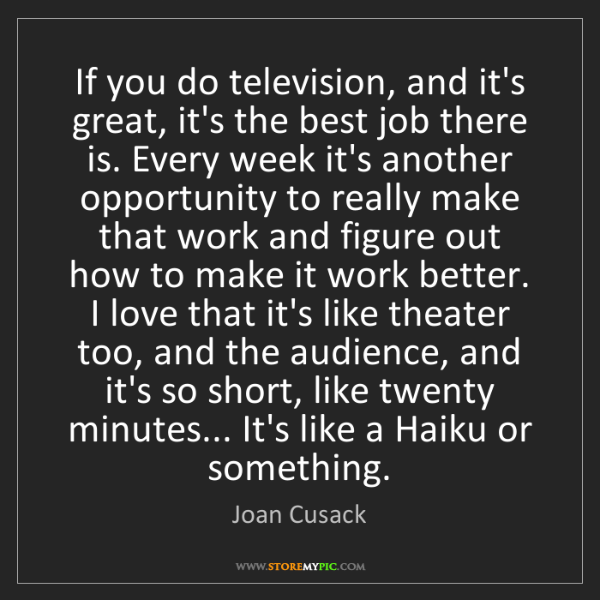 Joan Cusack: If you do television, and it's great, it's the best job...