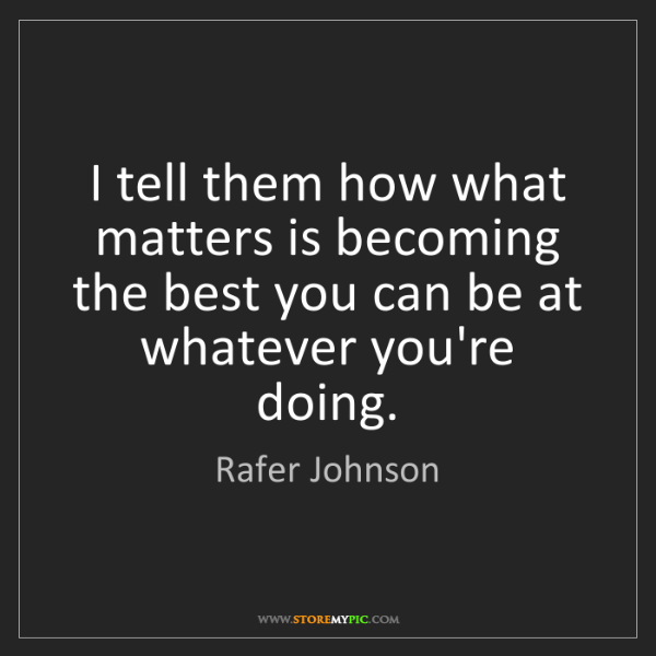 Rafer Johnson: I tell them how what matters is becoming the best you...