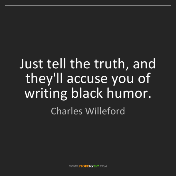 Charles Willeford: Just tell the truth, and they'll accuse you of writing...