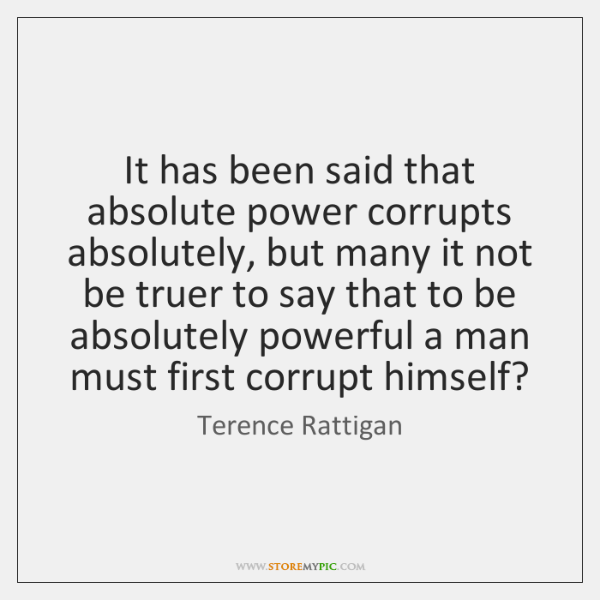 It has been said that absolute power corrupts absolutely, but many it ...