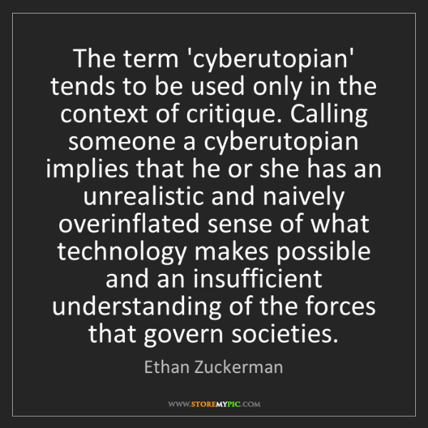 Ethan Zuckerman: The term 'cyberutopian' tends to be used only in the...