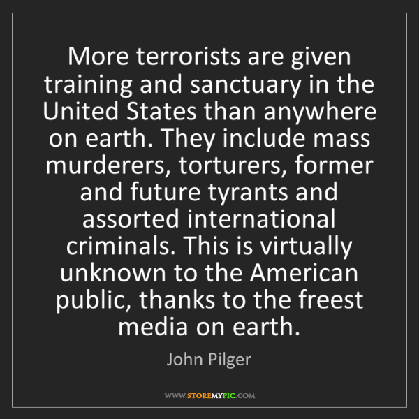 John Pilger: More terrorists are given training and sanctuary in the...