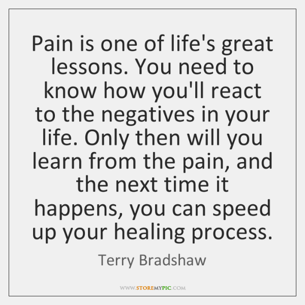 Pain Is One Of Life's Great Lessons You Need To Know How Amazing Lifes Great Quotes