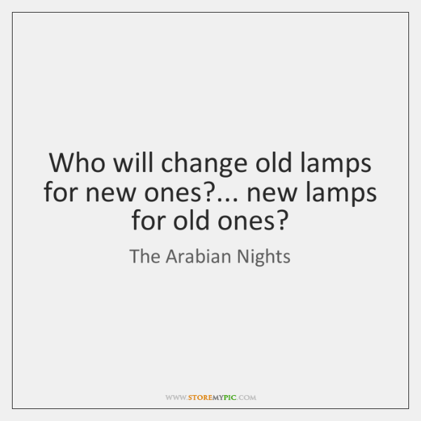 Who will change old lamps for new ones?... new lamps for old ...