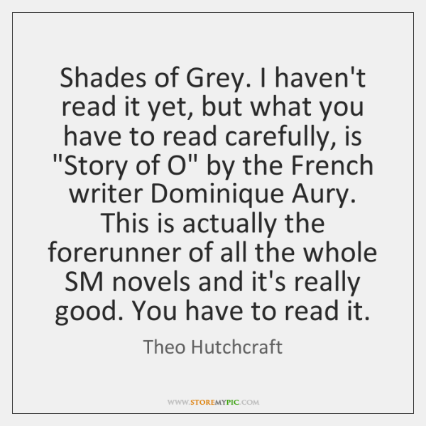Shades of Grey. I haven't read it yet, but what you have ...