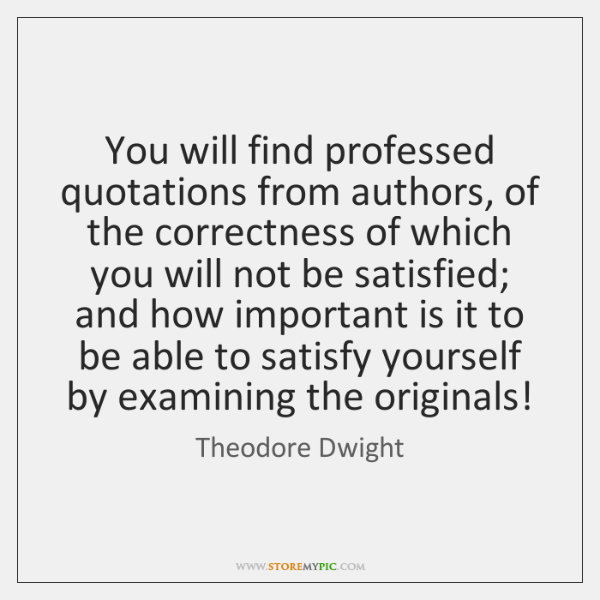 You will find professed quotations from authors, of the correctness of which ...