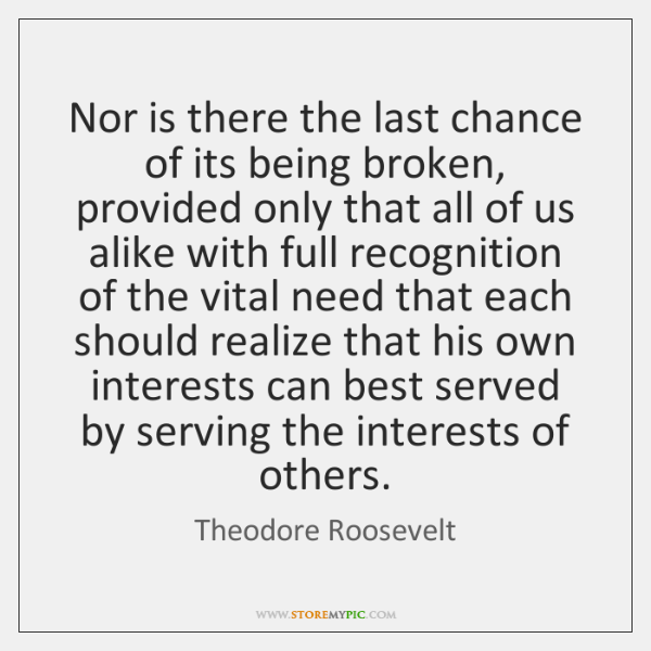 Nor is there the last chance of its being broken, provided only ...