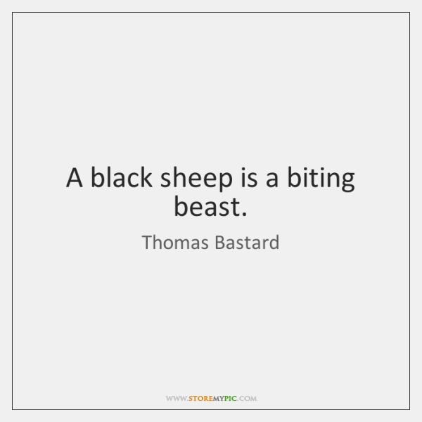 A black sheep is a biting beast.