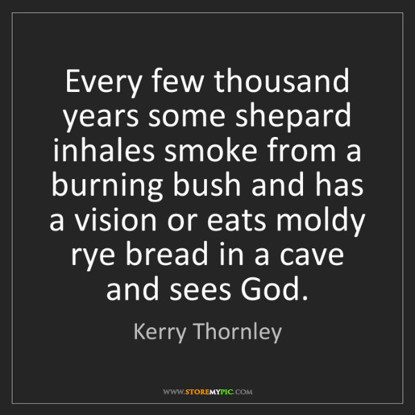 Kerry Thornley: Every few thousand years some shepard inhales smoke from...