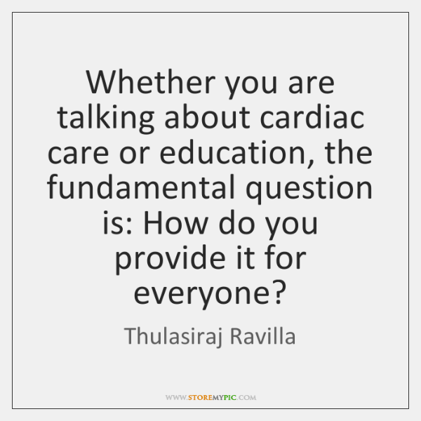 Whether you are talking about cardiac care or education, the fundamental question ...