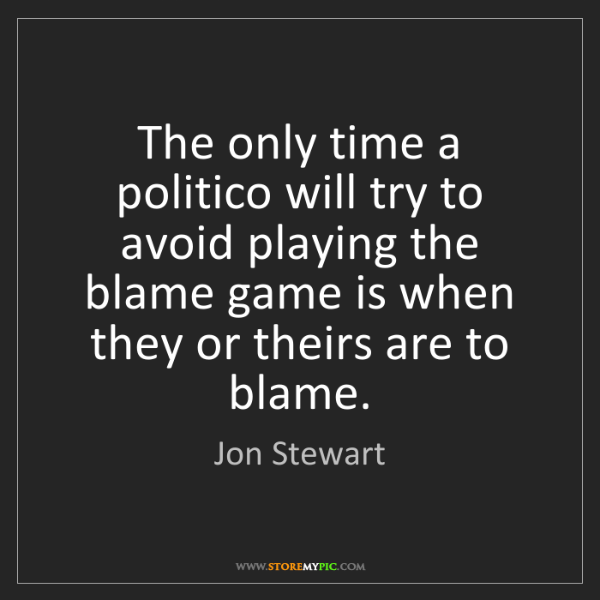 Jon Stewart: The only time a politico will try to avoid playing the...