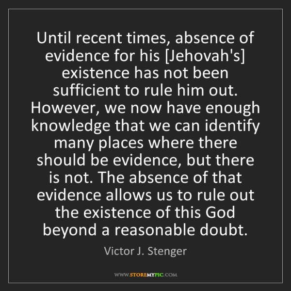 Victor J. Stenger: Until recent times, absence of evidence for his [Jehovah's]...