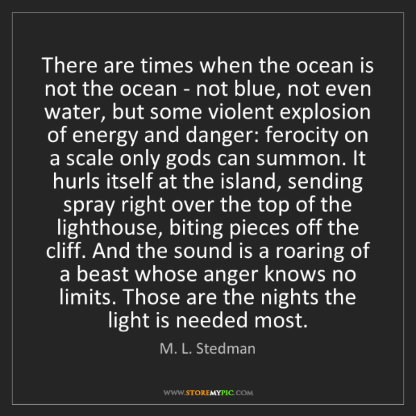 M. L. Stedman: There are times when the ocean is not the ocean - not...