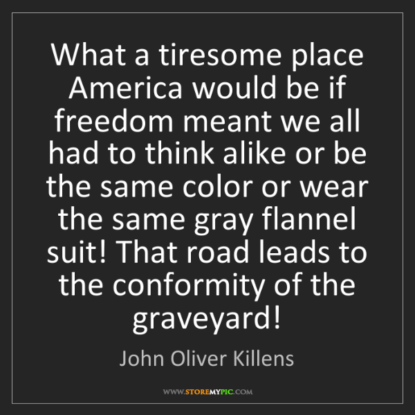 John Oliver Killens: What a tiresome place America would be if freedom meant...