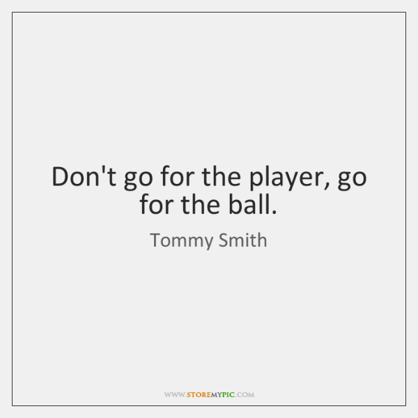 Don't go for the player, go for the ball.