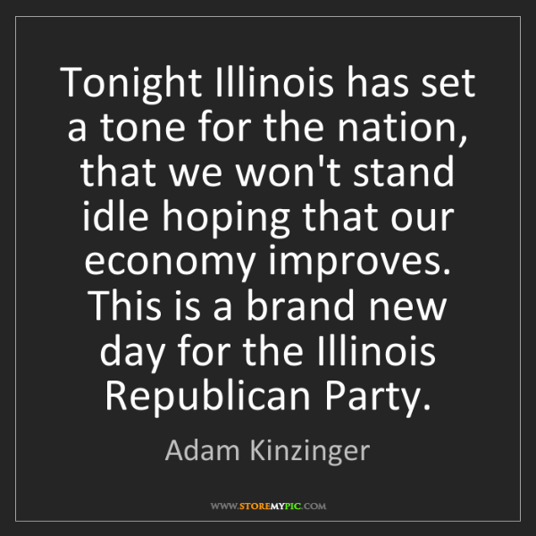 Adam Kinzinger: Tonight Illinois has set a tone for the nation, that...