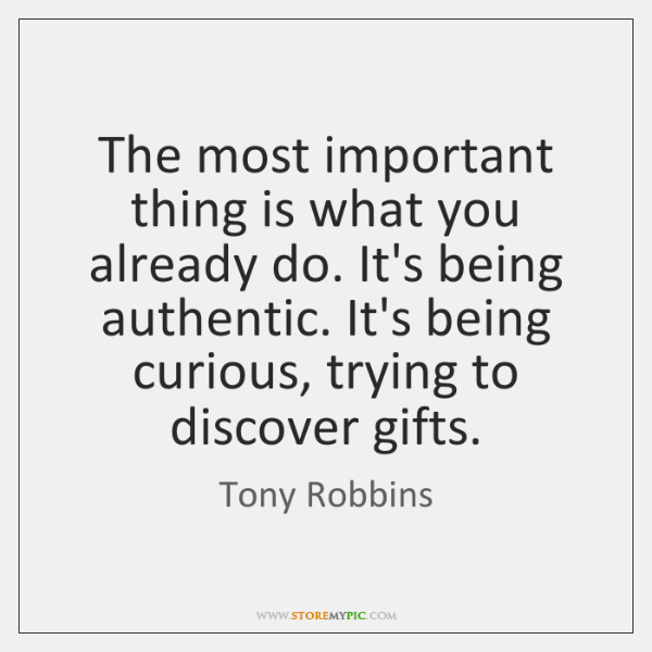 The most important thing is what you already do. It's being authentic. ...