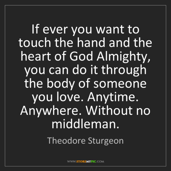 Theodore Sturgeon: If ever you want to touch the hand and the heart of God...