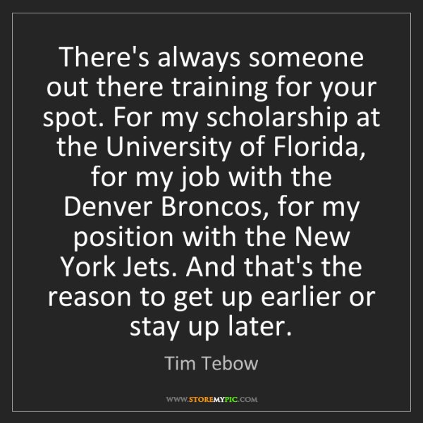 Tim Tebow: There's always someone out there training for your spot....