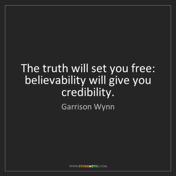 Garrison Wynn: The truth will set you free: believability will give...