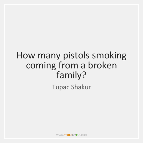 How many pistols smoking coming from a broken family?