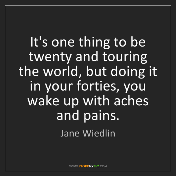 Jane Wiedlin: It's one thing to be twenty and touring the world, but...