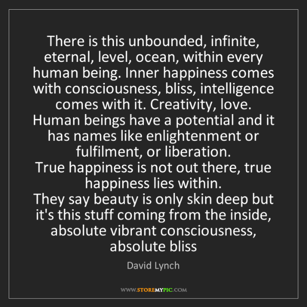 David Lynch: There is this unbounded, infinite, eternal, level, ocean,...