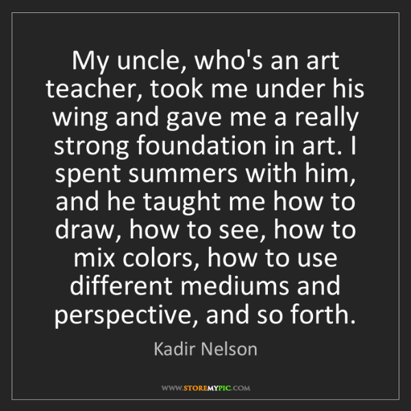 Kadir Nelson: My uncle, who's an art teacher, took me under his wing...