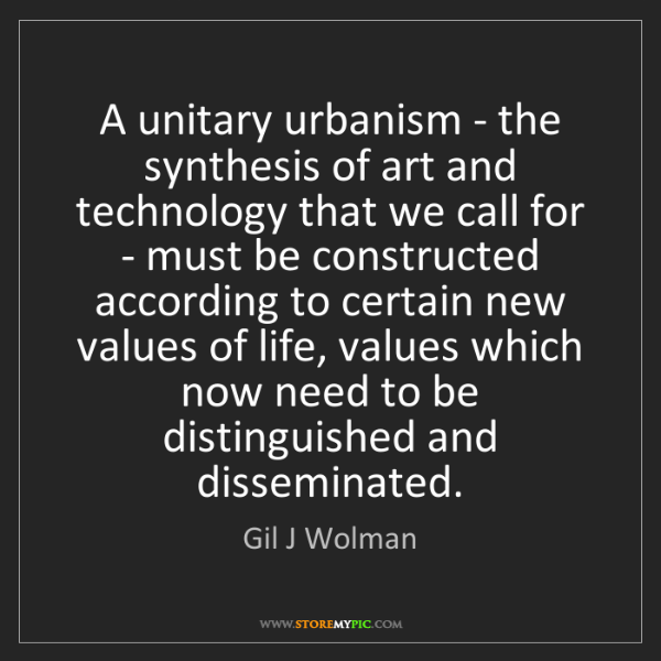 Gil J Wolman: A unitary urbanism - the synthesis of art and technology...