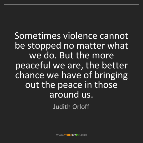 Judith Orloff: Sometimes violence cannot be stopped no matter what we...