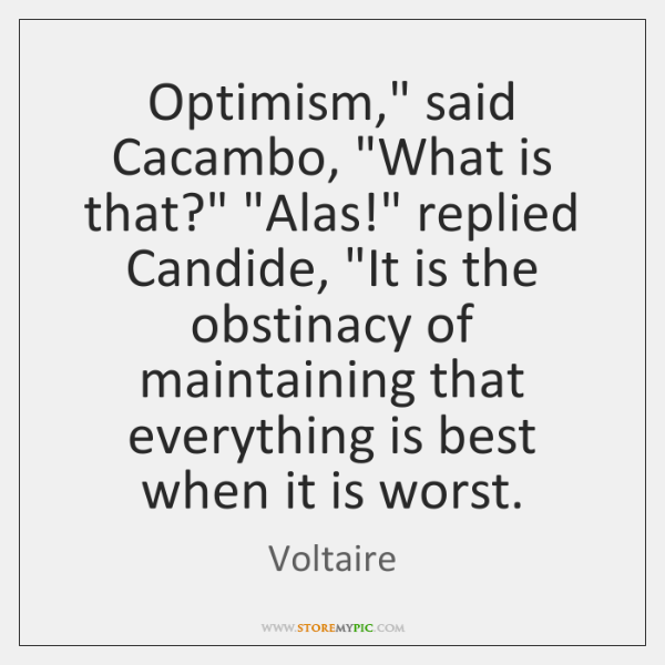 """Optimism,"""" said Cacambo, """"What is that?"""" """"Alas!"""" replied Candide, """"It is the ..."""