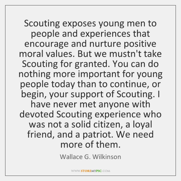 Scouting exposes young men to people and experiences that encourage and nurture ...