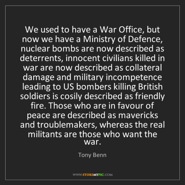 Tony Benn: We used to have a War Office, but now we have a Ministry...