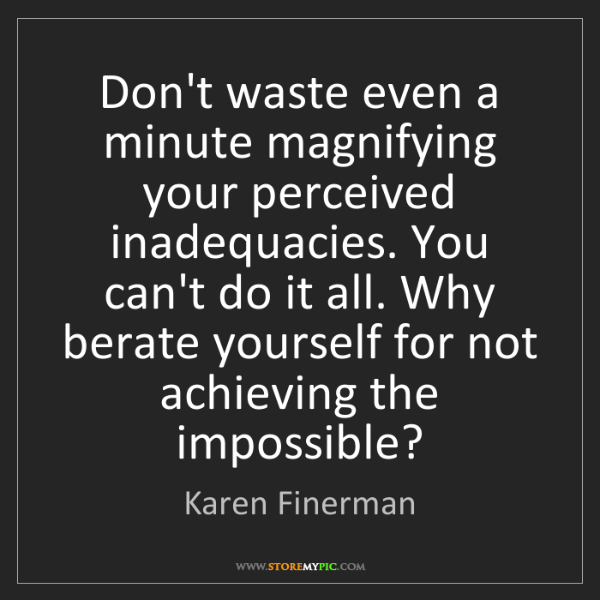 Karen Finerman: Don't waste even a minute magnifying your perceived inadequacies....