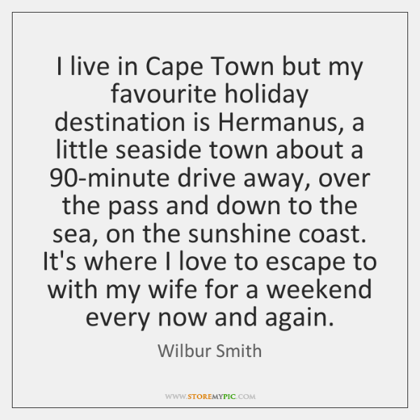 I live in Cape Town but my favourite holiday destination is Hermanus, ...