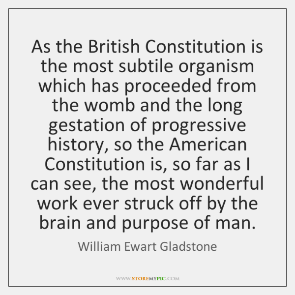 As the British Constitution is the most subtile organism which has proceeded ...