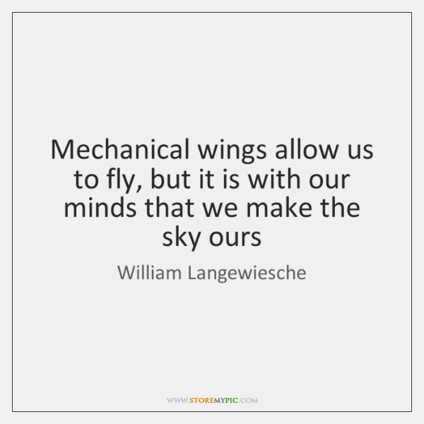 Mechanical wings allow us to fly, but it is with our minds ...