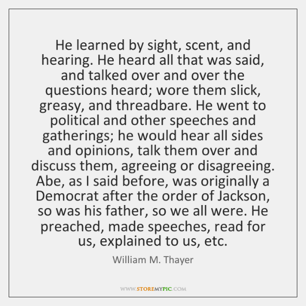 He learned by sight, scent, and hearing. He heard all that was ...
