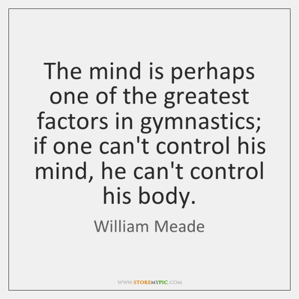 The mind is perhaps one of the greatest factors in gymnastics; if ...