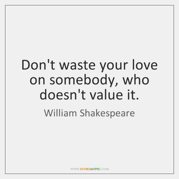 Dont Waste Your Love On Somebody Who Doesnt Value It Storemypic