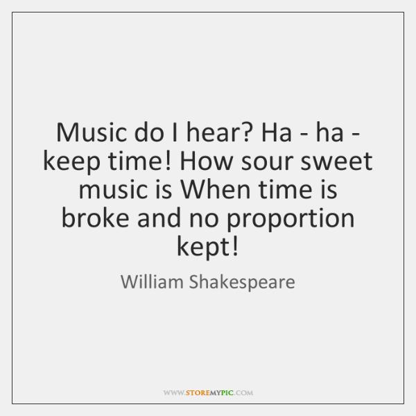 Music Do I Hear Ha Ha Keep Time How Sour Storemypic