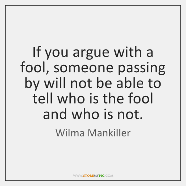 If You Argue With A Fool Someone Passing By Will Not Be