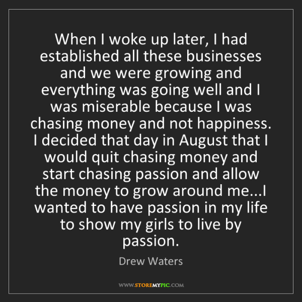 Drew Waters: When I woke up later, I had established all these businesses...
