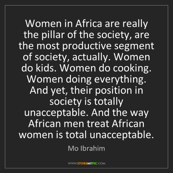Mo Ibrahim: Women in Africa are really the pillar of the society,...