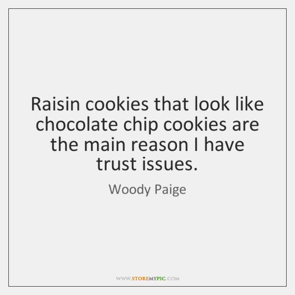 Raisin cookies that look like chocolate chip cookies are the main reason ...
