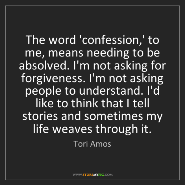 Tori Amos: The word 'confession,' to me, means needing to be absolved....