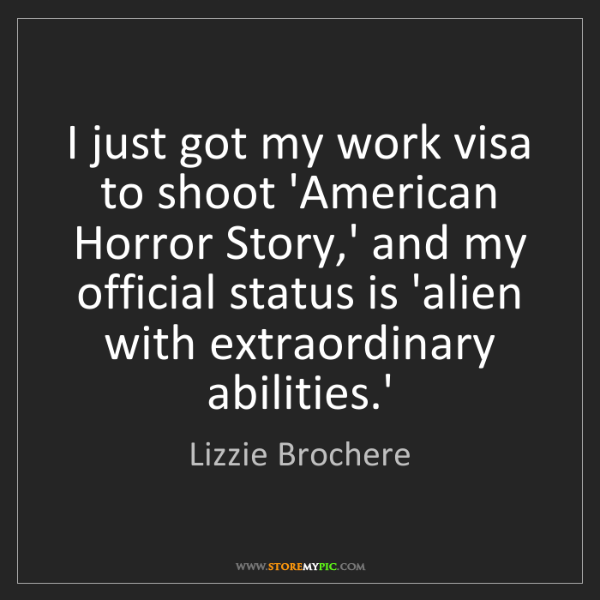 Lizzie Brochere: I just got my work visa to shoot 'American Horror Story,'...