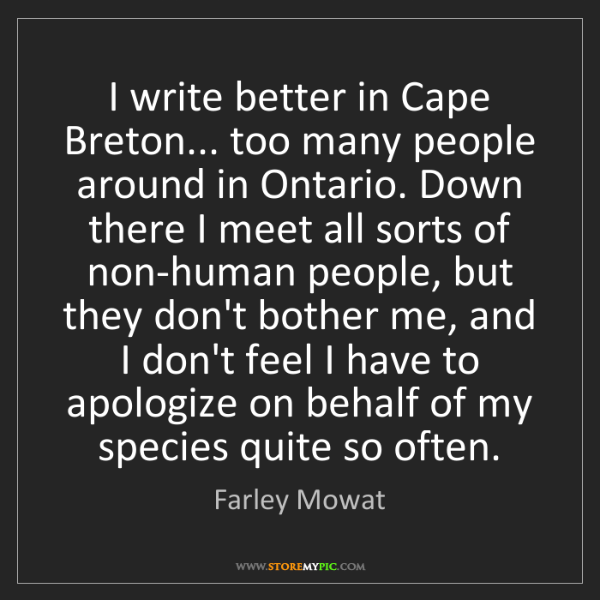 Farley Mowat: I write better in Cape Breton... too many people around...
