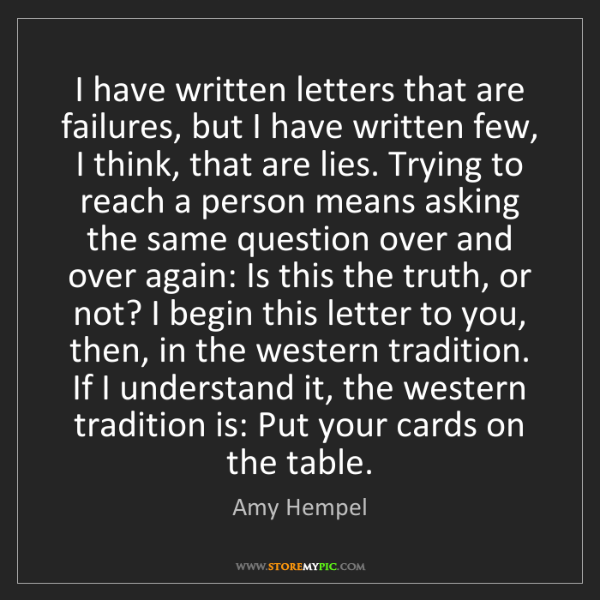 Amy Hempel: I have written letters that are failures, but I have...