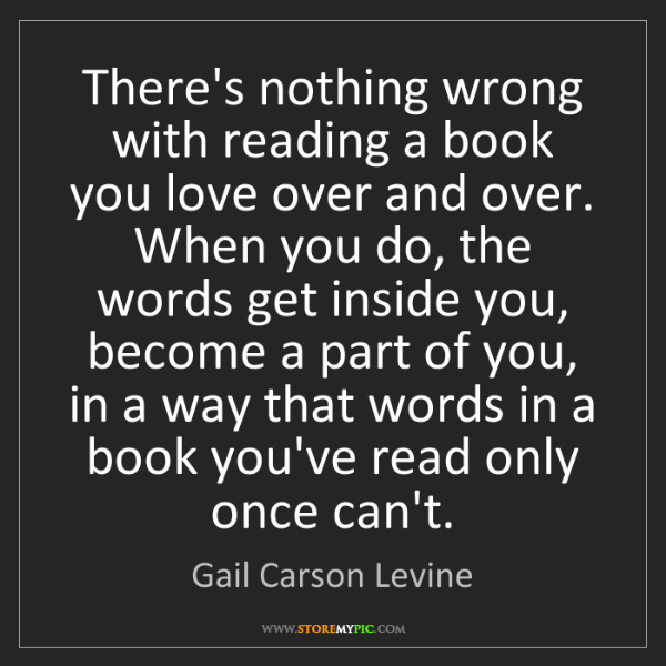 Gail Carson Levine: There's nothing wrong with reading a book you love over...